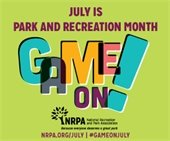 July is Park and Recreation Month, Game On!, National Recreation and Park Association, Because everyone deserves a great park. NRPA.ORG/JULY, #GAMEONJULY