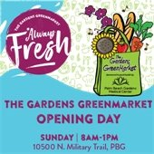 Always Fresh, The Gardens GreenMarket Opening Day, Sunday, 8am-1pm, 10500 N. Military Trail, PBG