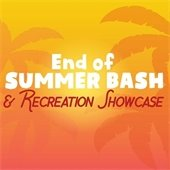 End of Summer Bash & Recreation Showcase.