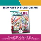 See what's in store for fall! Fall 2021 GardensLife. Recreation Programs, Events, and Activities Guide.