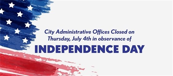 City Administrative Offices closed on Thursday, July 4th in observance of Independence Day.