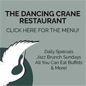 the dancing crane restaurant. click here for the menu! daily specials, jazz brunch sundays, all you can eat buffets, and more!