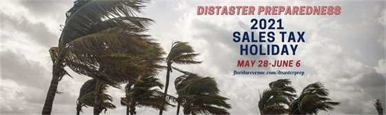 Disaster Preparedness. 2021 Sales tax holiday is May 28 through June 6. Click to link details.