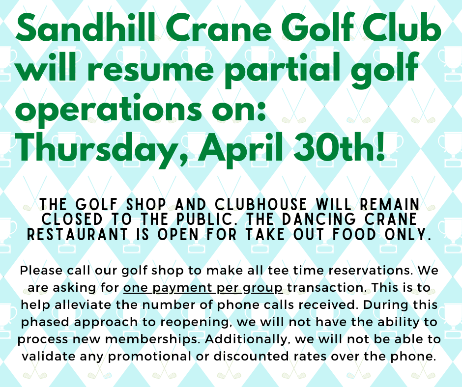 Sandhill Crane Golf Club will resume partial golf operations on Thursday, April 30th