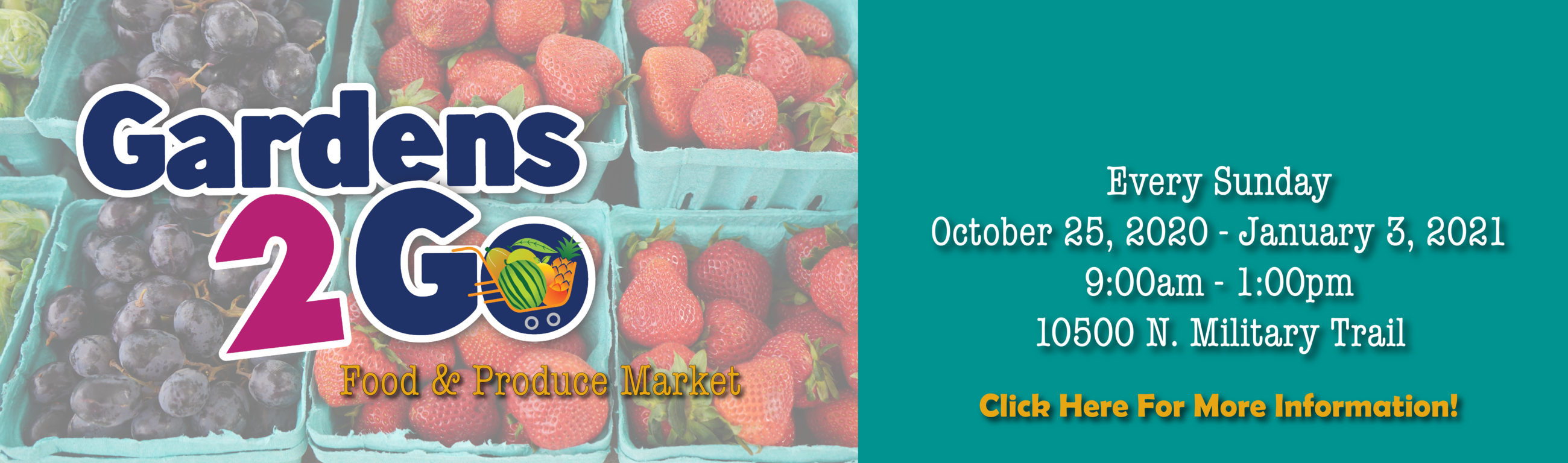 Gardens 2 Go Food and Produce Market begins October 25th.