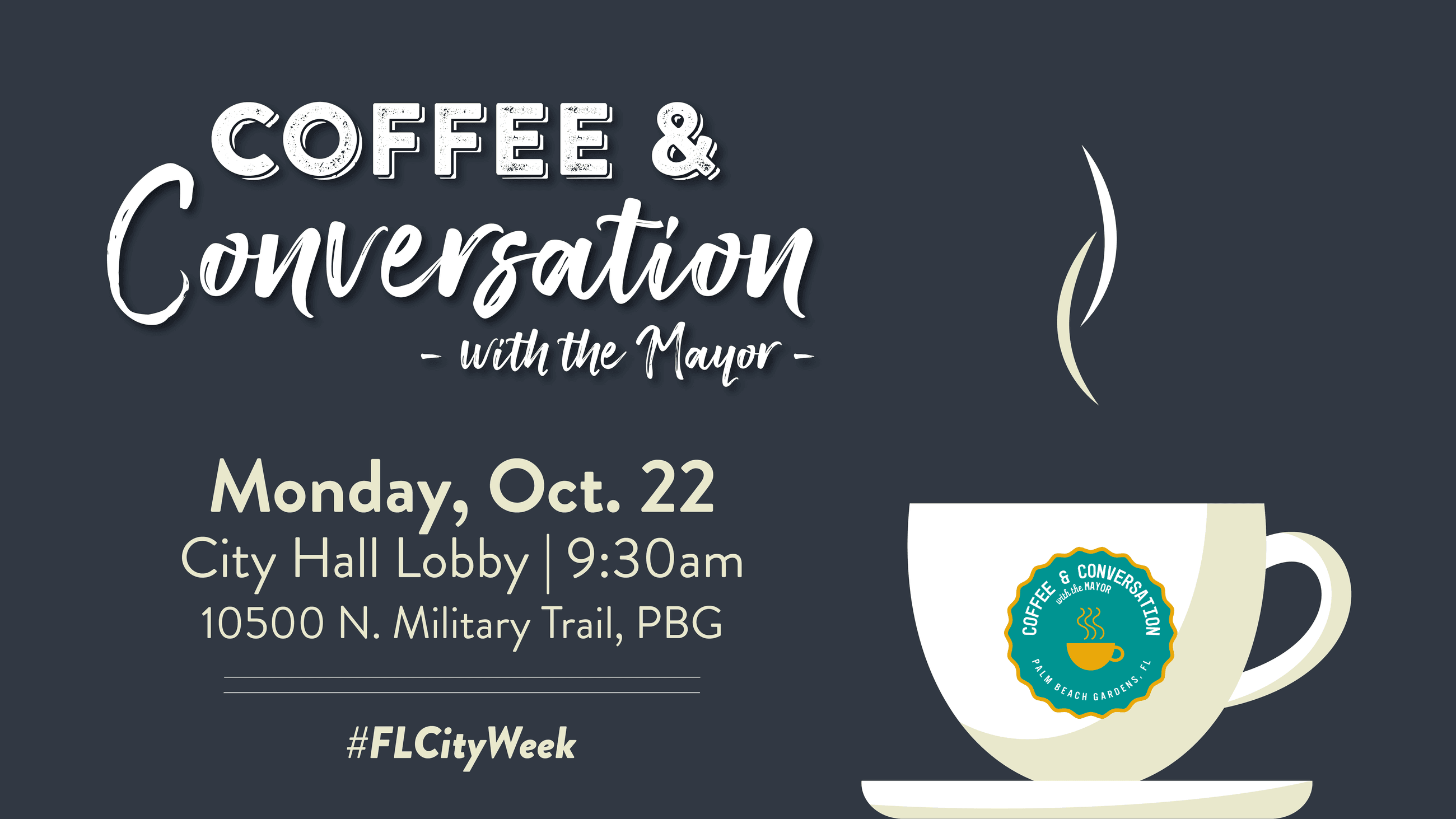 Coffee & conversation with the Mayor Monday, October 22nd at 9:30 a.m. in the City Hall lobby