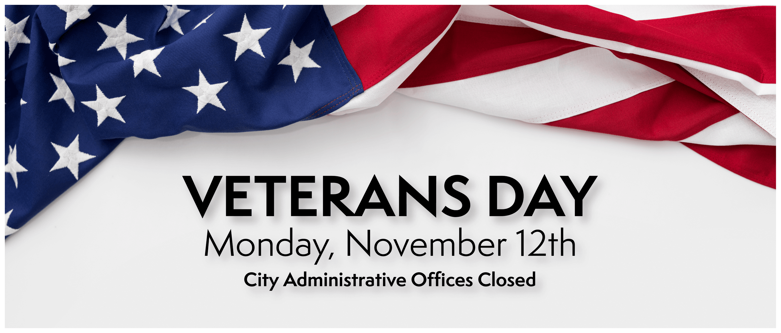 City Hall closed on Monday, November 12th in observance of Veterans Day
