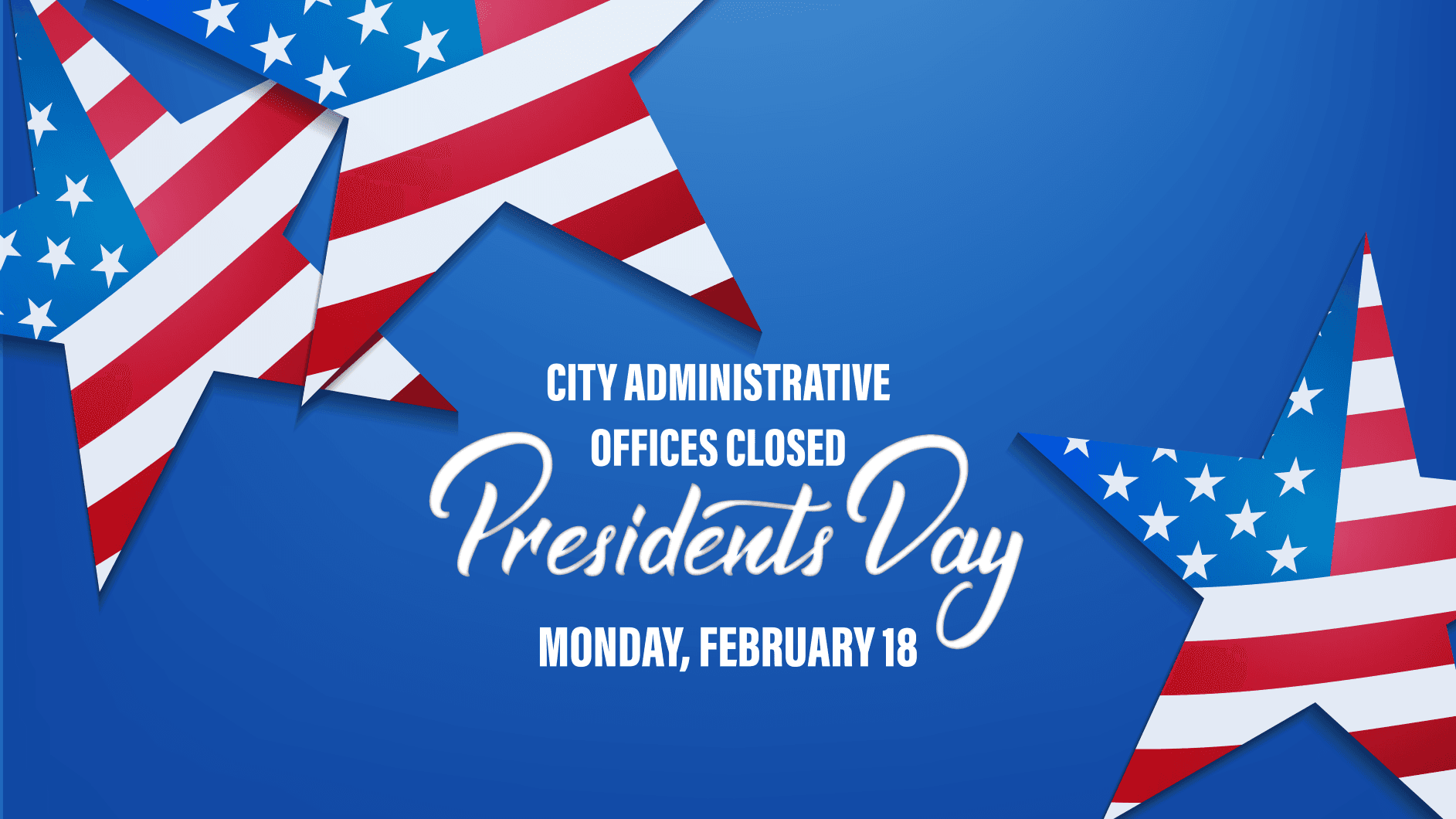City Administrative Offices Closed for Presidents Day Monday, February 18