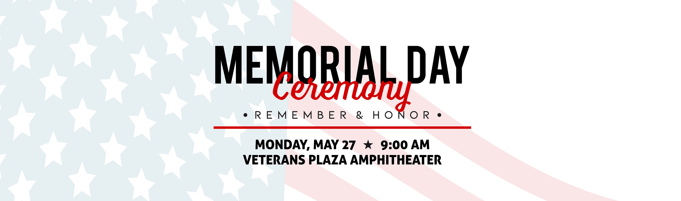 2019 Memorial Day Ceremony, Monday, May 27 at Veterans Plaza Amphitheater at 9:00 a.m.
